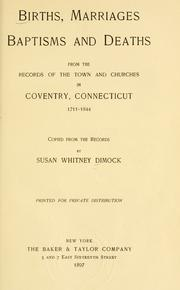 Cover of: Births, marriages, baptisms and deaths, from the records of the town and churches in Coventry, Connecticut, 1711-1844 | Susan Whitney Dimock