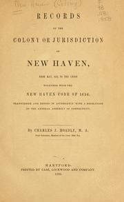 Cover of: Records of the colony or jurisdiction of New Haven, from May, 1653, to the union. Together with New Haven code of 1656 | New-Haven Colony.