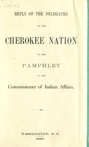 Cover of: Reply of the delegates of the Cherokee nation to the pamphlet of the commissioner of Indian affairs | Cherokee Nation.