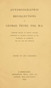 Cover of: Autobiographic recollections of George Pryme, Esq. M.A., sometime fellow of Trinity College, Professor of political economy in the University of Cambridge, and M.P. for the borough | George Prime