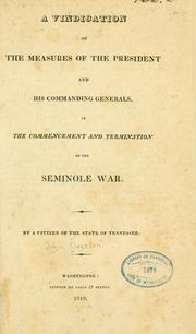 Cover of: A vindication of the measures of the President and his commanding generals, in the commencement and termination of the Seminole war | John Overton