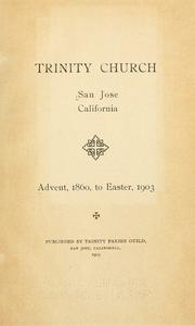 Cover of: Trinity Church, San Jose, Calif; Advent, 1860, to Easter, 1903 by Trinity Church (San Jose, Calif.). Parish Guild.