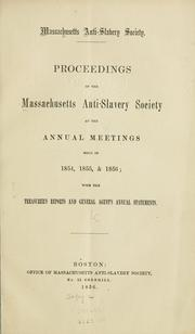 Cover of: Proceedings of the Massachusetts anti-slavery society at the annual meetings held in 1854, 1855 & 1856 by Massachusetts anti-slavery society