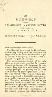 Cover of: An address to the abolitionists of Massachusetts, on the subject of political action | Massachusetts anti-slavery society