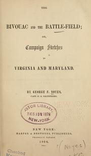 Cover of: The bivouac and the battlefield, or, Campaign sketches in Virginia and Maryland by Noyes, George F.