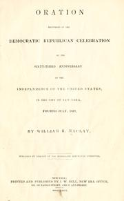 Cover of: Oration delivered at the Democratic Republican celebration of the sixty-third anniversary of the independence of the United States by Maclay, William B.
