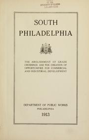 Cover of: South Philadelphia, the abolishment of grade crossings and the creation of opportunities for commercial and industrial development | Philadelphia. Dept. of Public Works.