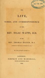 Cover of: Life, times, and correspondence of the Rev. Isaac Watts, D.D by Milner, Thomas.