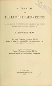 Cover of: A treatise on the law of riparian rights as the same is formulated and applied in the Pacific states | Pomeroy, John Norton