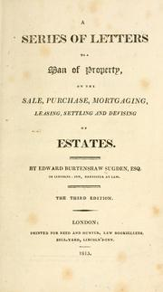 Cover of: A series of letters to a man of property, on the sale, purchase, mortgaging, leasing, settling, and devising of estates by Edward Burtenshaw Sugden