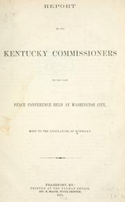Cover of: Report of the Kentucky Commissioners to the late Peace Conference held at Washington city, made to the legislature of Kentucky | Kentucky. Commissioners to the Peace Conference at Washington