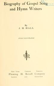 Cover of: Biography of Gospel song and hymn writers | J.H Hall