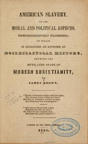 Cover of: American slavery, in its moral and political aspects, comprehensively examined | Brown, James
