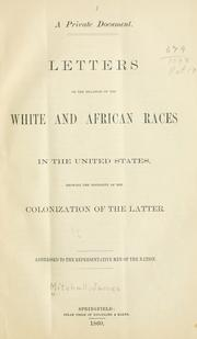 Cover of: Letters on the relation of the white and African races in the United States, showing the necessity of the colonization of the latter | Mitchell, James commissioner of emigration