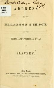 Cover of: Address to the non-slaveholders of the South, on the social and political evils of slavery by American and Foreign Anti-Slavery Society.