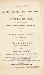 Cover of: A political conspiracy of Jeff Davis, the traitor, and the copperhead Democracy, in the nomination of George B. M'Clellan for the nation's presidential chair unmasked | Isaac Allerton