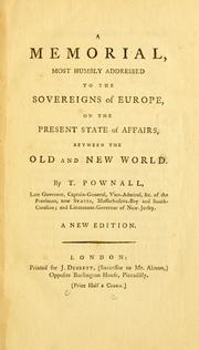 Cover of: A memorial, most humbly addressed to the sovereigns of Europe, on the present state of affairs, between the Old and New World | Thomas Pownall