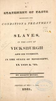 Cover of: A statement of facts respecting the condition & treatment of slaves, in the city of Vicksburgh and its vicinity | Joseph Henry