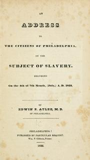 Cover of: An address to the citizens of Philadelphia, on th subject of slavery | Edwin Pitt Atlee