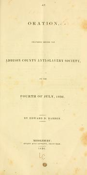 Cover of: An oration, delivered before the Addison County anti-slavery society, on the Fourth of July, 1836 | Edward Downing Barber