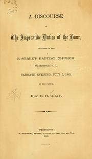 Cover of: A discourse on the imperative duties of the hour, delivered in the E street Baptist church, Washington, D.C., Sabbath evening, July 6, 1863 | Edgar Harkness Gray