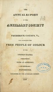 Cover of: The annual report of the Auxiliary society of Frederick County, Va., for colonizing the free people of colour in the United States | Auxiliary society of Frederick County, Va. for colonizing the free people of colour in the United States