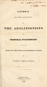 Cover of: Vindex on the liability of the abolitionists to criminal punishment, and on the duty of the non-slave-holding states to suppress their efforts | Vindex pseud
