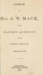 Cover of: Speech of Hon. A. W. Mack, on the slavery question in the state Senate, January 20, 1865 | Alonzo W. Mack