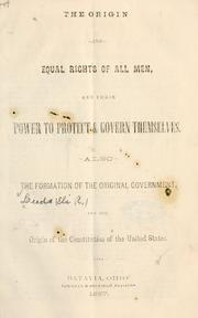 Cover of: The origin and equal rights of all men, and their power to protect & govern themselves | Eli R. Leeds