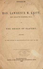 Cover of: Speech of Hon. Lawrence M. Keitt, of South Carolina, on the origin of slavery | Laurence Massilon Keitt