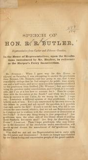 Cover of: Speech of Hon. R. R. Butler, representative from Carter and Johnson counties, in the House of representatives, upon the resolutions introduced by Mr. Bayless, in reference to the Harper's Ferry insurrection | R. R. Butler