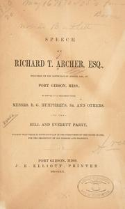 Cover of: Speech of Richard T. Archer, esq., delivered on the tenth day of August, 1860, at Port Gibson, Miss., in answer to a challenge from Messrs | Richard T. Archer