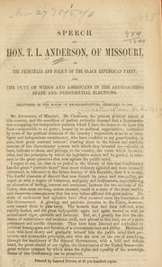 Cover of: Speech of Hon. T. L. Anderson, of Missouri, on the principles and policy of the black Republican party and the duty of Whigs and Americans in the approaching state and presidential elections | Thomas Lilbourn Anderson