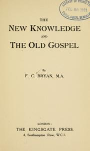 Cover of: The new knowledge and the old Gospel | F. C. Bryan