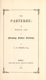 Cover of: The Parterre, or, Whole art of forming flower gardens | C. F. Ferris