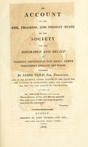 Cover of: An account of the rise, progress, and present state of the Society for the discharge and relief ofpersons imprisoned for small debts throughout England and Wales | James Neild