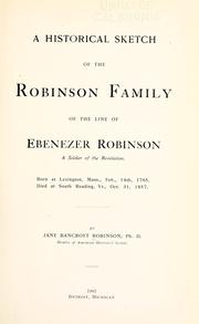 Cover of: A historical sketch of the Robinson family of the line of Ebenezer Robinson, a soldier of the Revolution | Bancroft, Jane M.