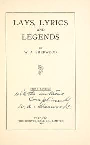Cover of: Lays, lyrics and legends | W. A. Sherwood