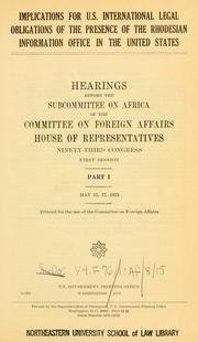 Cover of: Implications for U.S. international legal obligations of the presence of the Rhodesian Information Office in the United States, hearings before the Subcommittee on Africa, ..., 93-1.. | United States. Congress. House. Foreign Affairs.