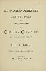 Cover of: Sermons and addresses, question drawer and other proceedings of the Christian Convention held in Chicago, September 18th to 20th, 1883 | Christian Convention (1883 Chicago)
