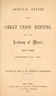 Cover of: Official report of the great Union meeting, held at the Academy of music, New York, December 19th, 1859 | New York. Union meeting, Dec. 19, 1859