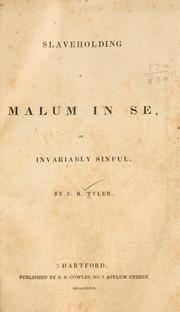 Cover of: Slaveholding a malum in se, or invariably sinful | Edward Royall Tyler