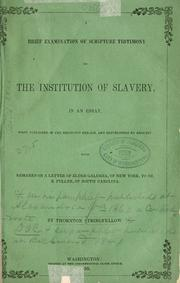 Cover of: A brief examination of Scripture testimony on the institution of slavery, in an essay, first published in the Religious herald, and republished by request | Thornton Stringfellow