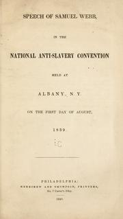 Cover of: Speech of Samuel Webb, in the national anti-slavery convention held at Albany, N.Y., on the first day of August, 1839 | Samuel Webb