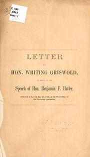 Cover of: Letter of Hon. Whiting Griswold, in reply to the speech of Hon. Benjamin F. Butler, delivered at Lowell, May 15, 1860, on the proceedings of the Charleston convention | Griswold, Whiting