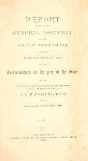 Cover of: Report made to the General assembly at the state of Rhode Islands, at their January session, 1861 by Rhode Island. Commissioners to the Peace conference at Washington, February, 1861