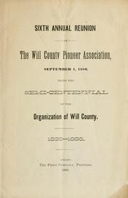 Cover of: Sixth annual reunion of the Will County Pioneer Association, September 1, 1886 by Will County (Ill.). Pioneer Association.