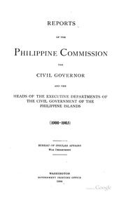 Cover of: Reports of the Philippine commission, the civil governor and the heads of the executive departments of the civil government of the Philippine Islands (1900-1903) | United States. Philippine Commission (1900-1916)
