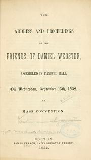 Cover of: The address and proceedings of the friends of Daniel Webster, assembled in Faneuil Hall, on Wednesday, September 15th, 1852 | Webster Union Party (Mass.)