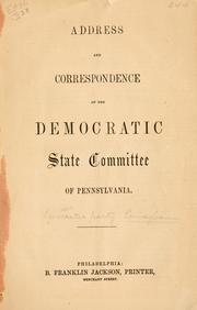 Cover of: Address and correspondence of the Democratic state committee of Pennsylvania | Democratic party. Pennsylvania.